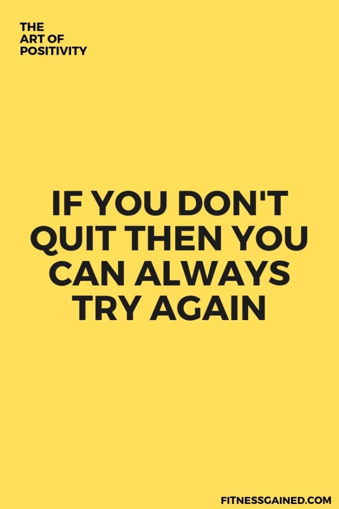 If You Don't Quit then You can Always Try Again