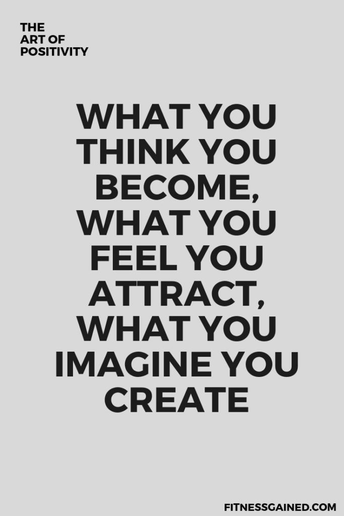 What You Think You Become, What You Feel You Attract, What You Imagine You Create