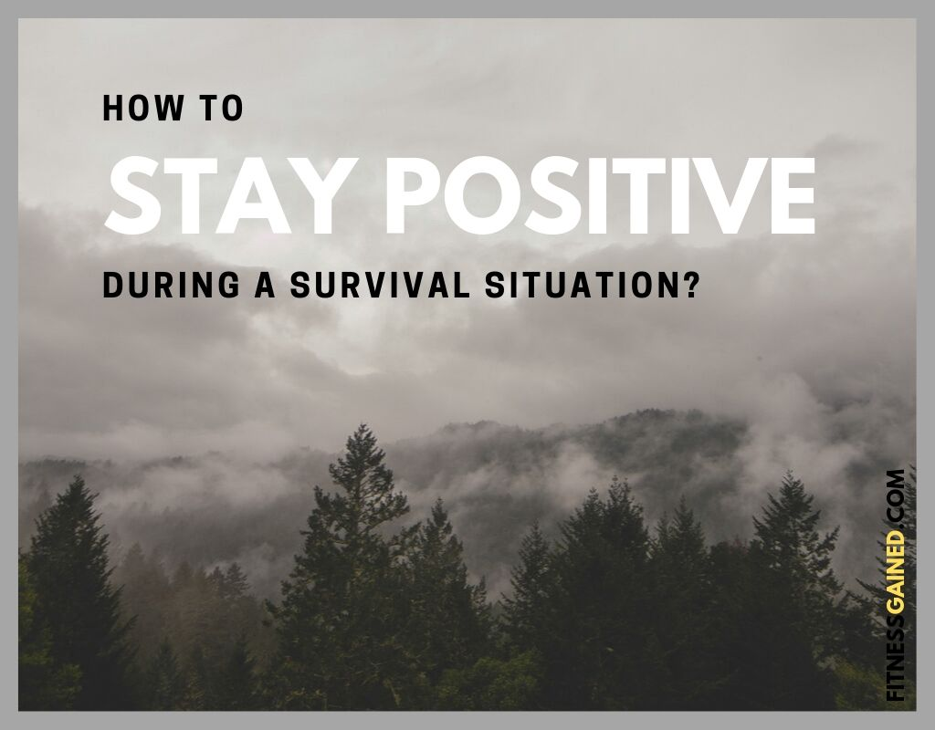 How to Stay Positive During a Survival Situation?
