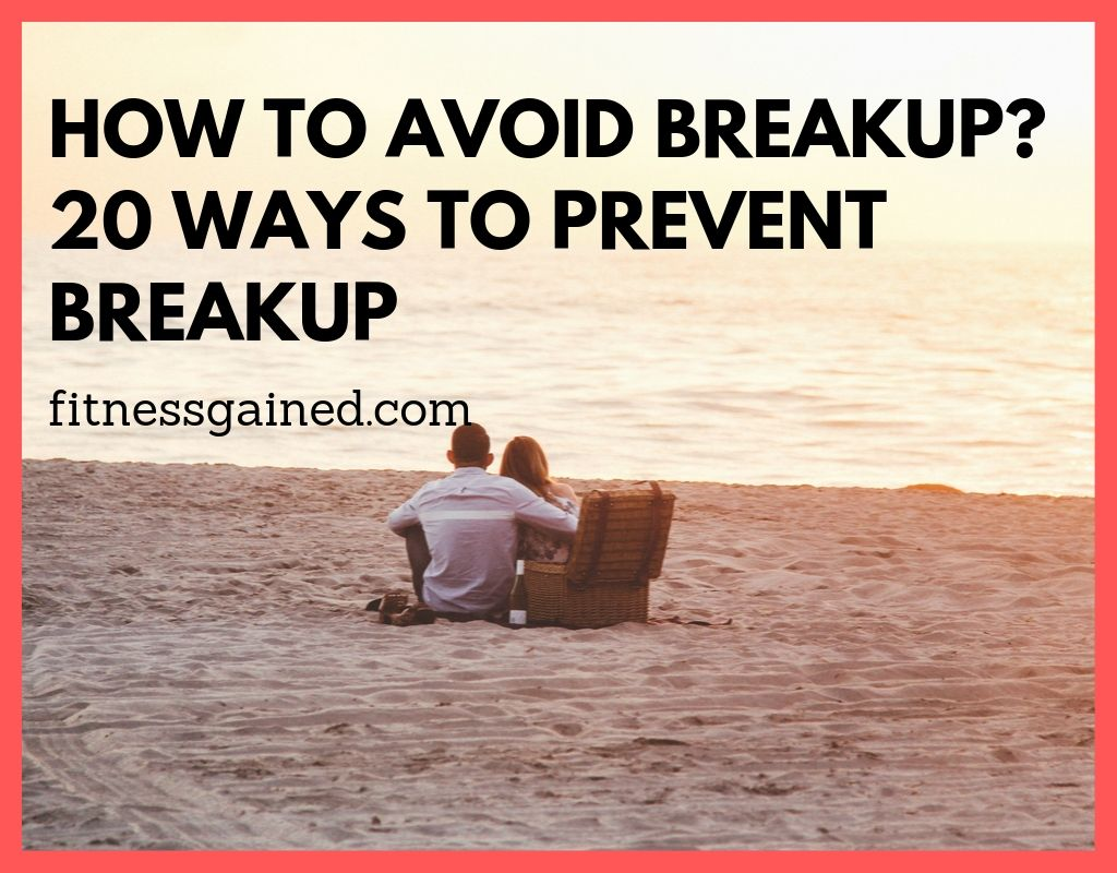How to Avoid a Breakup? 20 ways to Prevent it