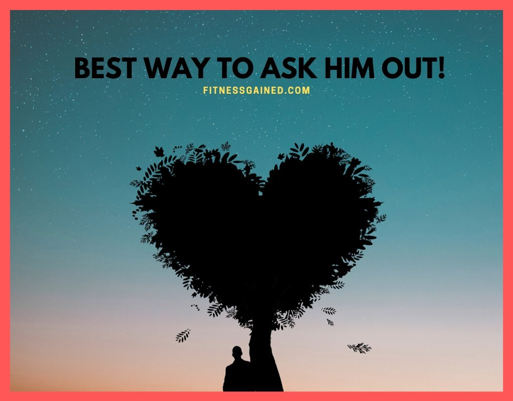 How to Ask a Guy Out? Plus 10 Tips to Avoid Rejection