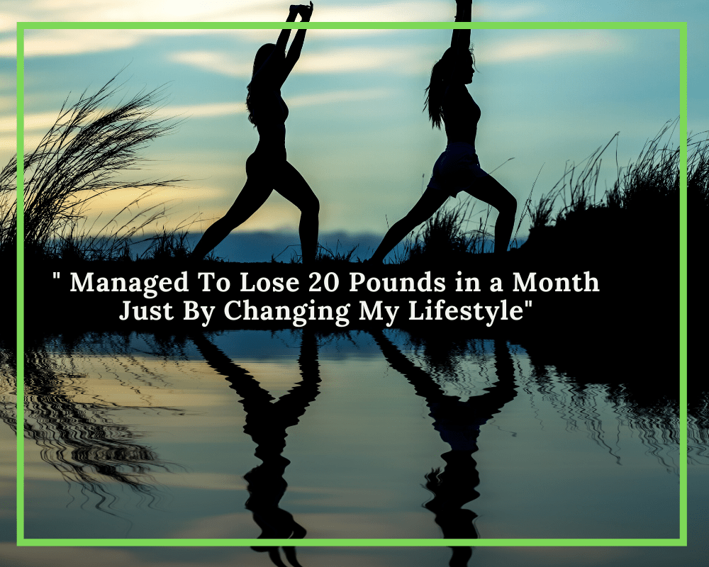 How I Changed My Lifestyle and Lost 20 Pounds in a Month