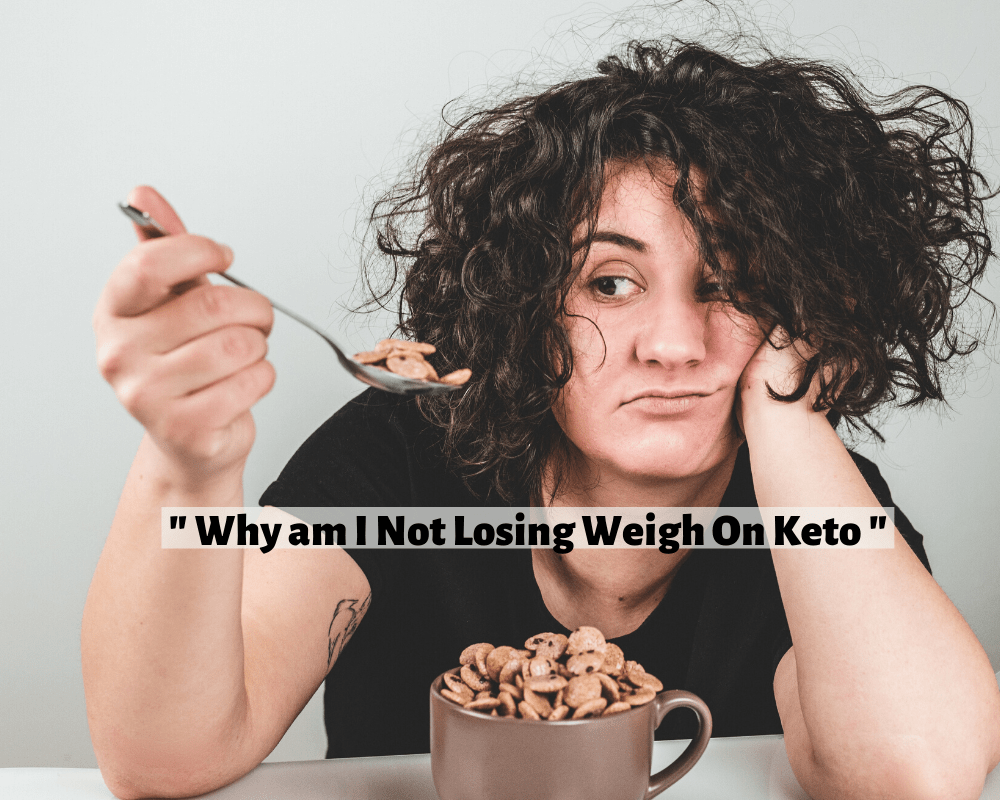 Why am I not Losing Weight on Keto? Here are 8 Reasons Why